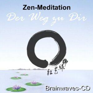 Zen-Meditation - Der Weg zu Dir